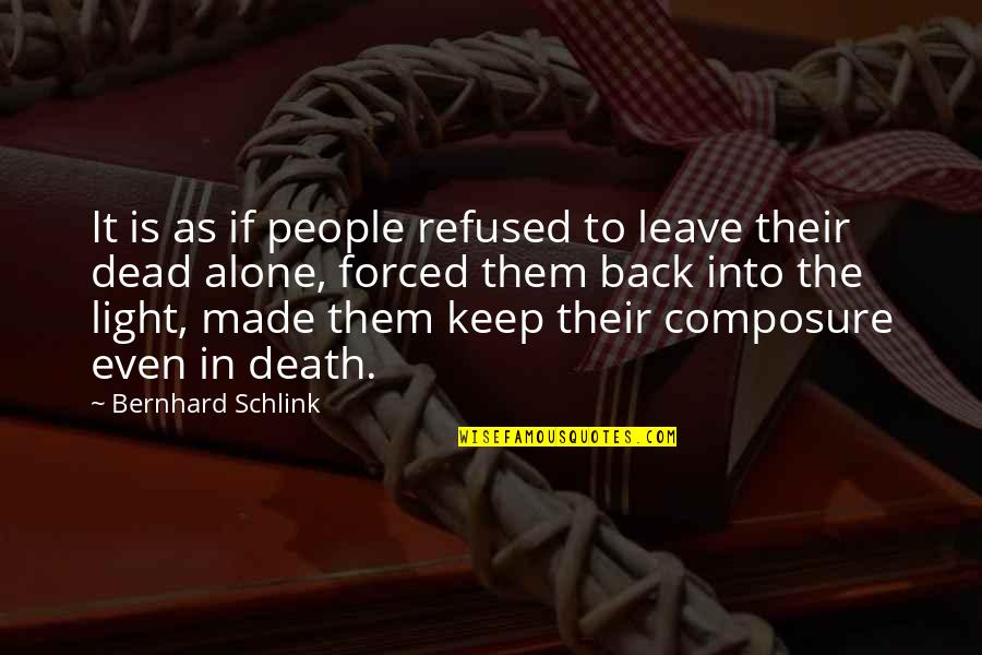Leave Them Quotes By Bernhard Schlink: It is as if people refused to leave