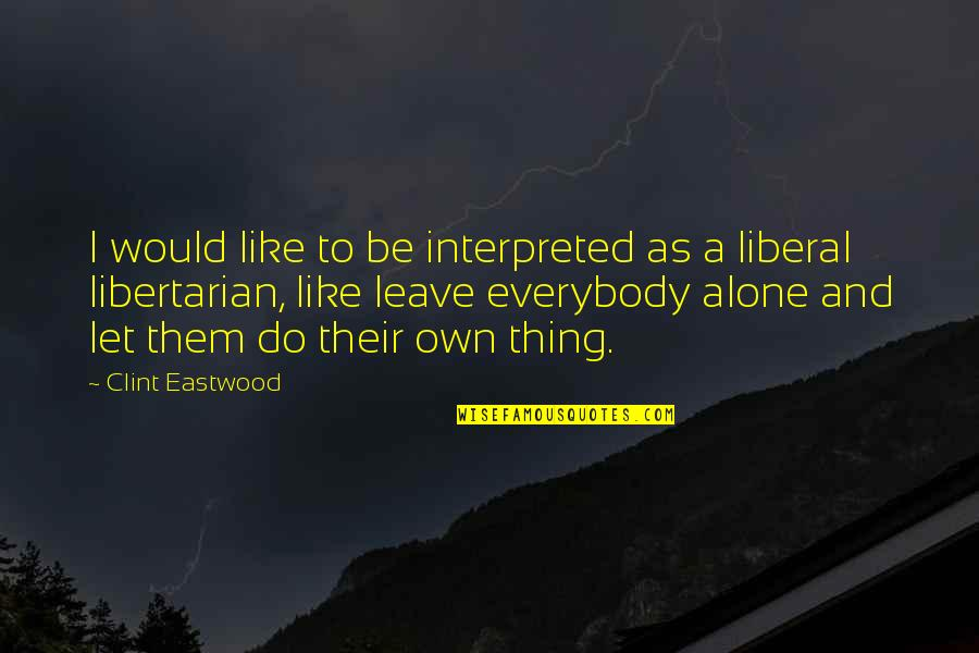 Leave Them Quotes By Clint Eastwood: I would like to be interpreted as a