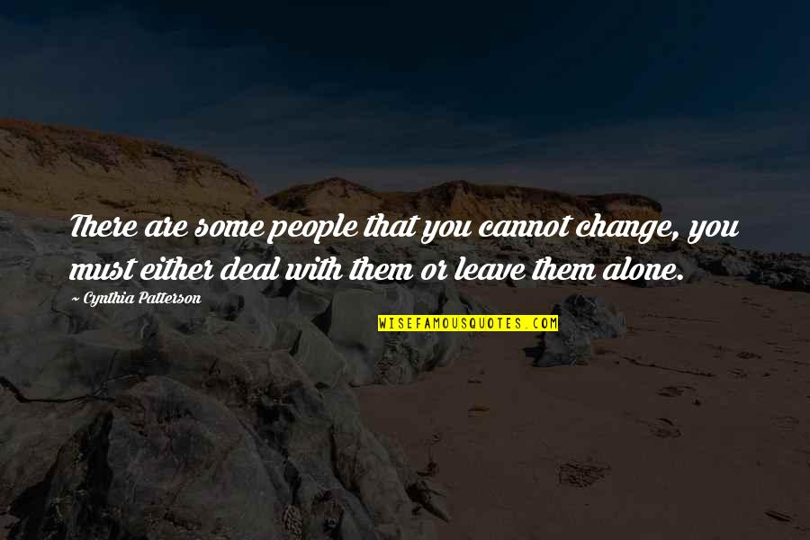 Leave Them Quotes By Cynthia Patterson: There are some people that you cannot change,