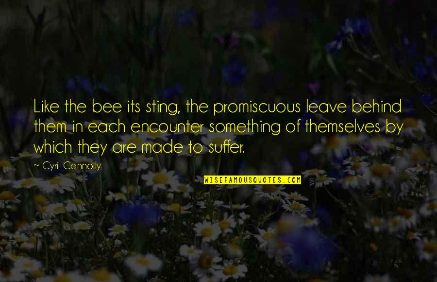 Leave Them Quotes By Cyril Connolly: Like the bee its sting, the promiscuous leave