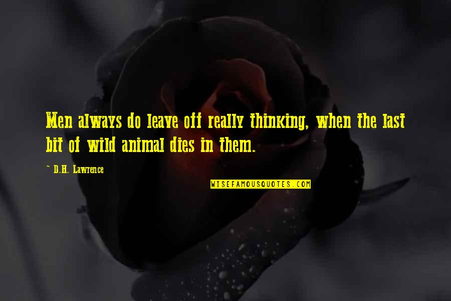Leave Them Quotes By D.H. Lawrence: Men always do leave off really thinking, when