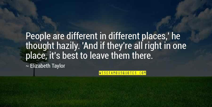 Leave Them Quotes By Elizabeth Taylor: People are different in different places,' he thought