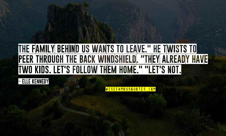 "Leave Them Quotes By Elle Kennedy: The family behind us wants to leave."" He"