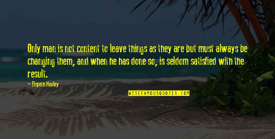 Leave Them Quotes By Elspeth Huxley: Only man is not content to leave things