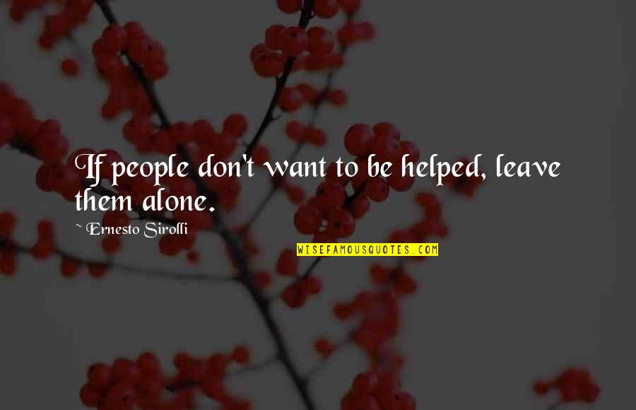 Leave Them Quotes By Ernesto Sirolli: If people don't want to be helped, leave