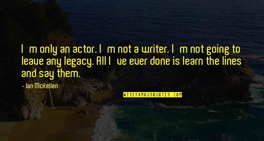 Leave Them Quotes By Ian McKellen: I'm only an actor. I'm not a writer.