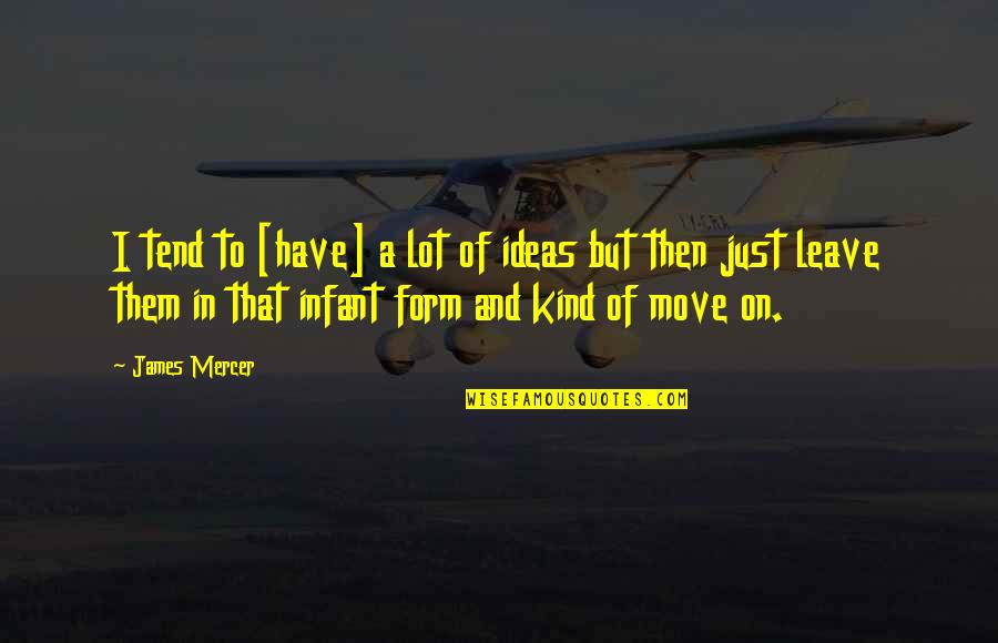 Leave Them Quotes By James Mercer: I tend to [have] a lot of ideas