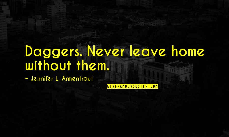 Leave Them Quotes By Jennifer L. Armentrout: Daggers. Never leave home without them.