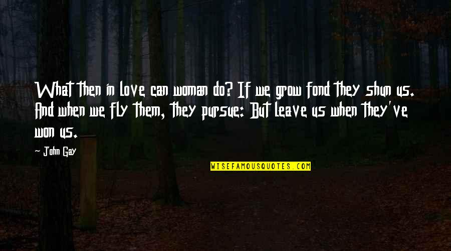 Leave Them Quotes By John Gay: What then in love can woman do? If