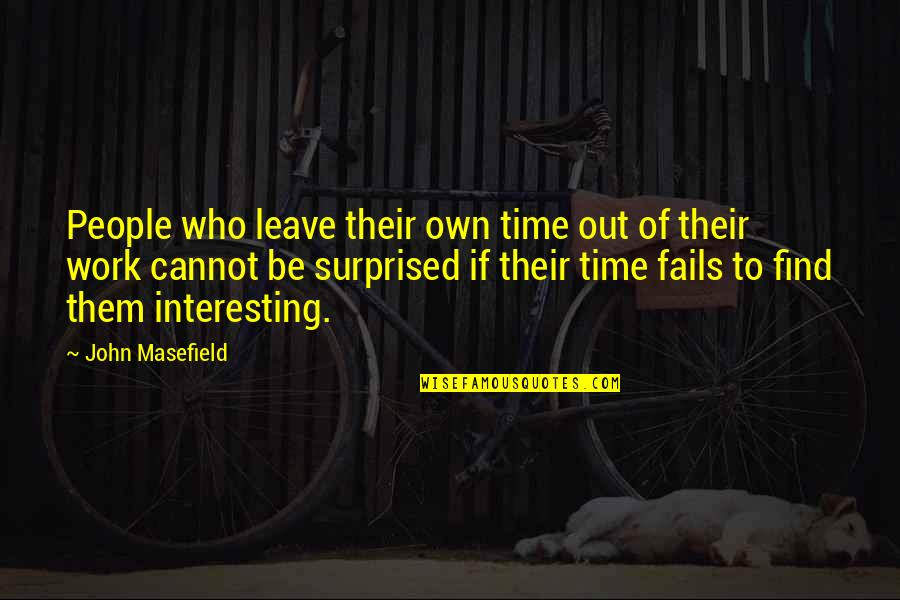 Leave Them Quotes By John Masefield: People who leave their own time out of