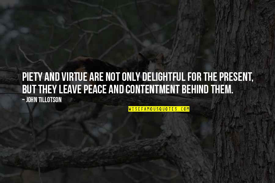 Leave Them Quotes By John Tillotson: Piety and virtue are not only delightful for