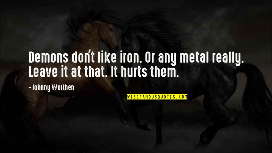 Leave Them Quotes By Johnny Worthen: Demons don't like iron. Or any metal really.