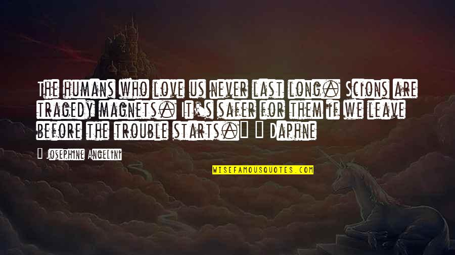 Leave Them Quotes By Josephine Angelini: The humans who love us never last long.
