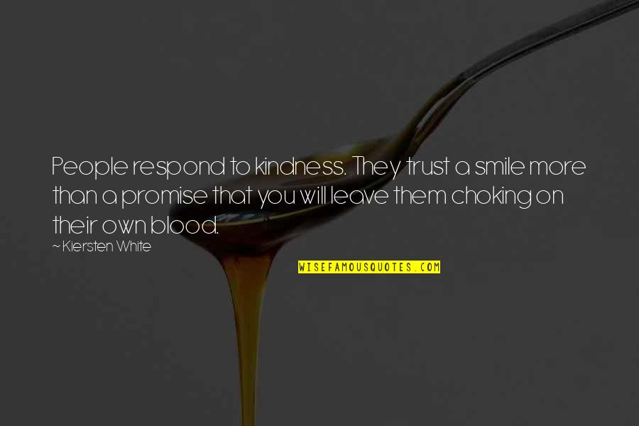 Leave Them Quotes By Kiersten White: People respond to kindness. They trust a smile