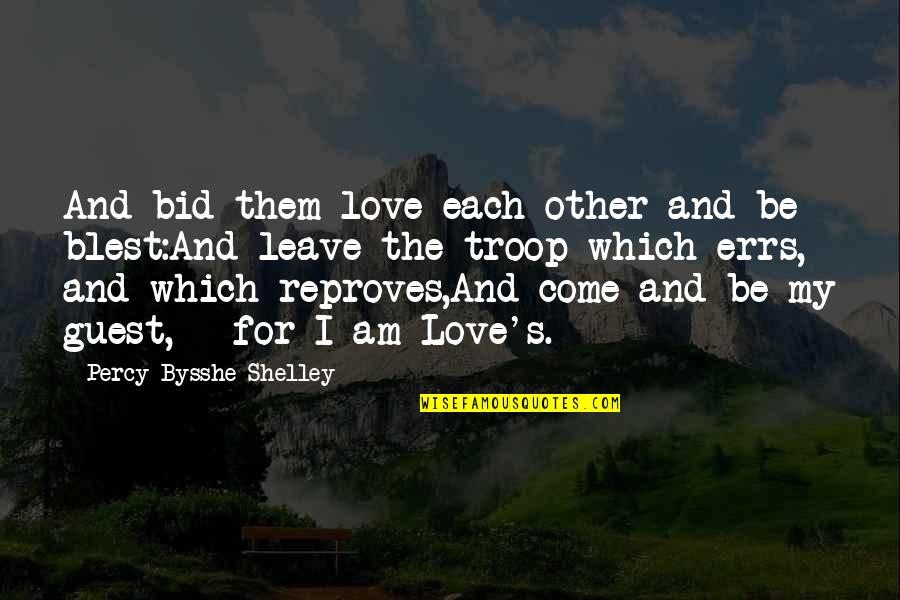 Leave Them Quotes By Percy Bysshe Shelley: And bid them love each other and be