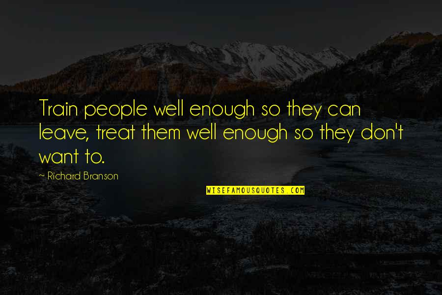 Leave Them Quotes By Richard Branson: Train people well enough so they can leave,