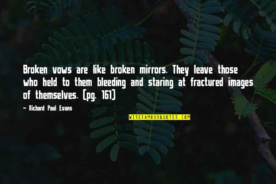 Leave Them Quotes By Richard Paul Evans: Broken vows are like broken mirrors. They leave