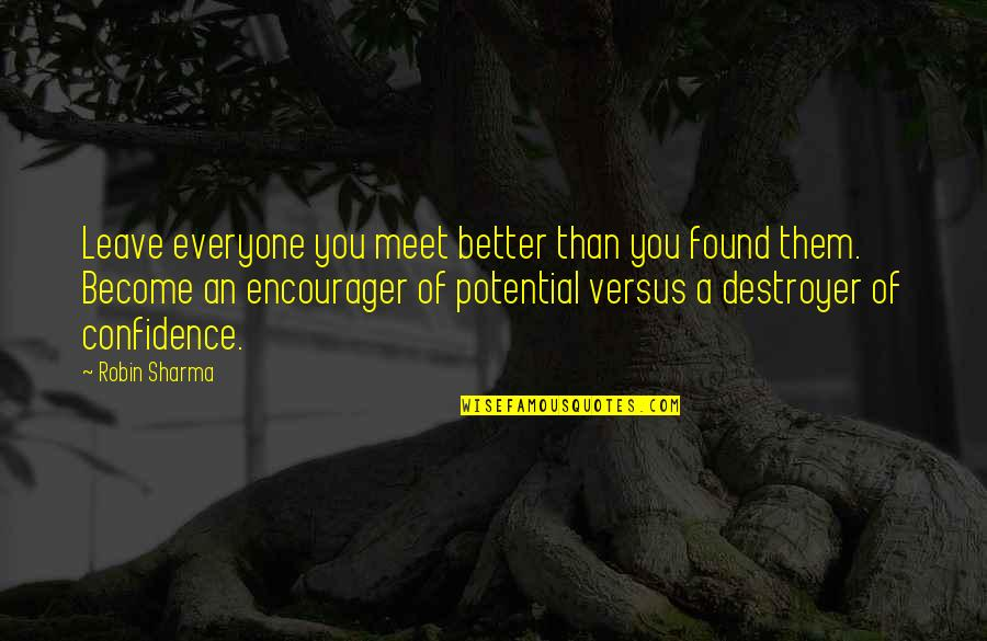 Leave Them Quotes By Robin Sharma: Leave everyone you meet better than you found