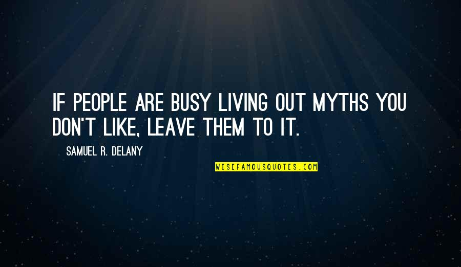 Leave Them Quotes By Samuel R. Delany: If people are busy living out myths you