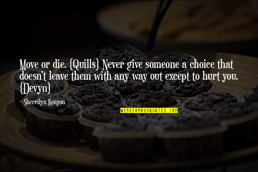 Leave Them Quotes By Sherrilyn Kenyon: Move or die. (Quills) Never give someone a