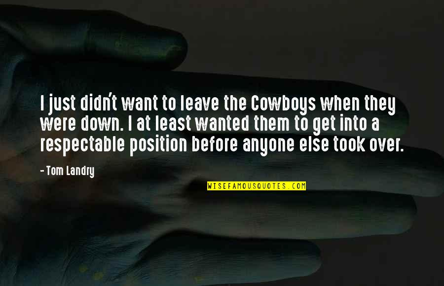 Leave Them Quotes By Tom Landry: I just didn't want to leave the Cowboys