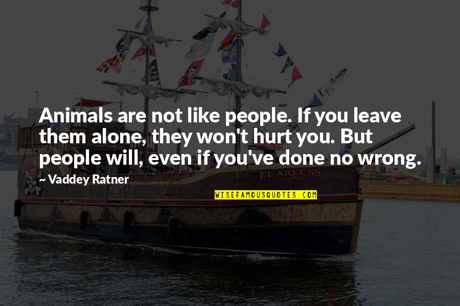 Leave Them Quotes By Vaddey Ratner: Animals are not like people. If you leave