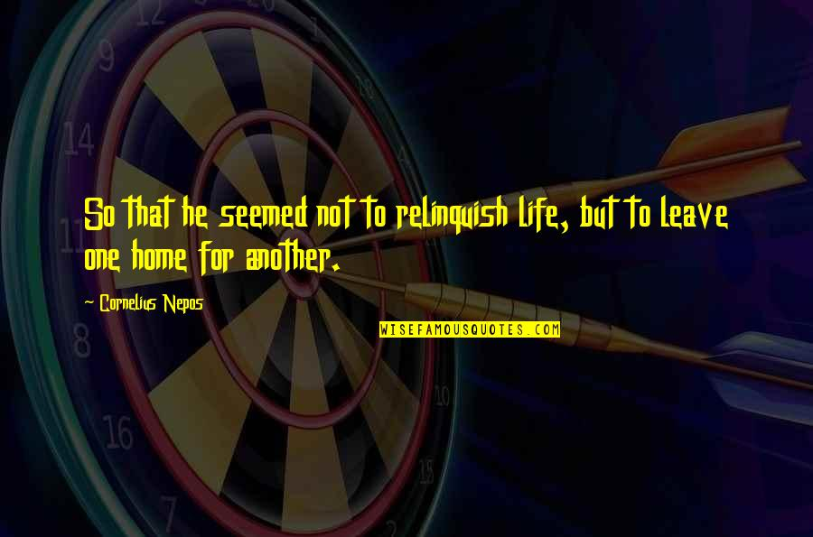 Leave Your Own Life Quotes By Cornelius Nepos: So that he seemed not to relinquish life,