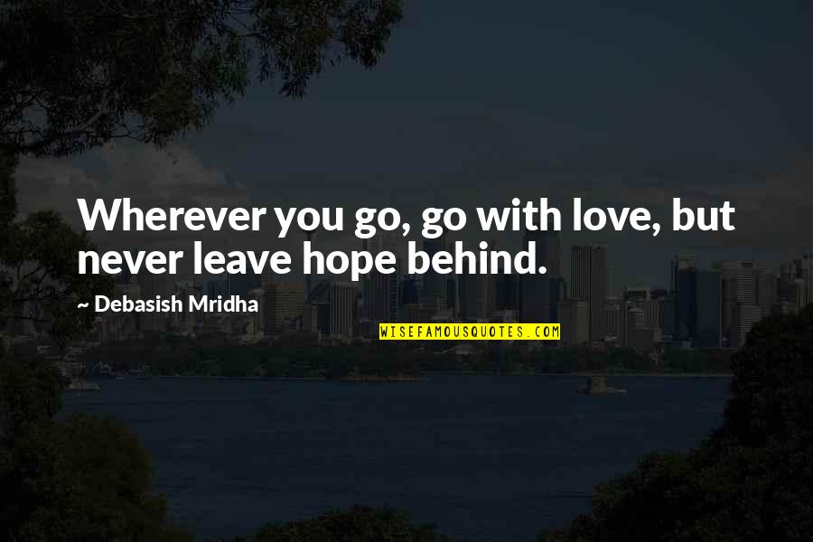 Leave Your Own Life Quotes By Debasish Mridha: Wherever you go, go with love, but never
