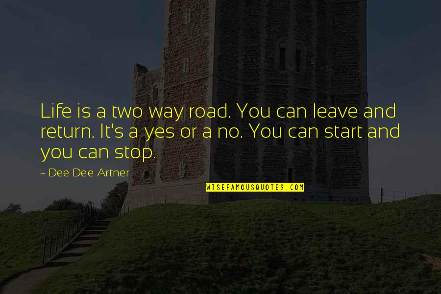 Leave Your Own Life Quotes By Dee Dee Artner: Life is a two way road. You can