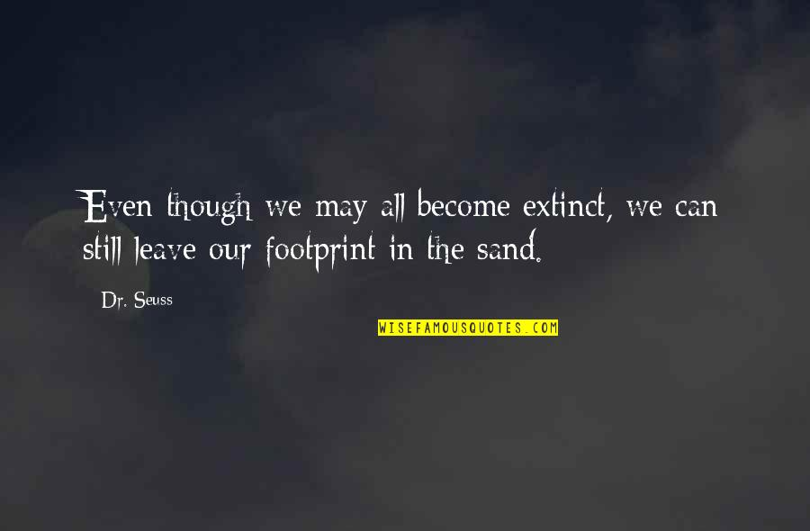 Leave Your Own Life Quotes By Dr. Seuss: Even though we may all become extinct, we