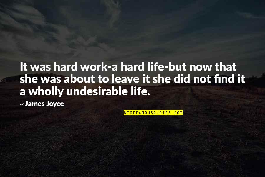 Leave Your Own Life Quotes By James Joyce: It was hard work-a hard life-but now that