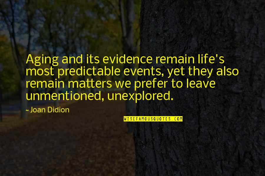 Leave Your Own Life Quotes By Joan Didion: Aging and its evidence remain life's most predictable