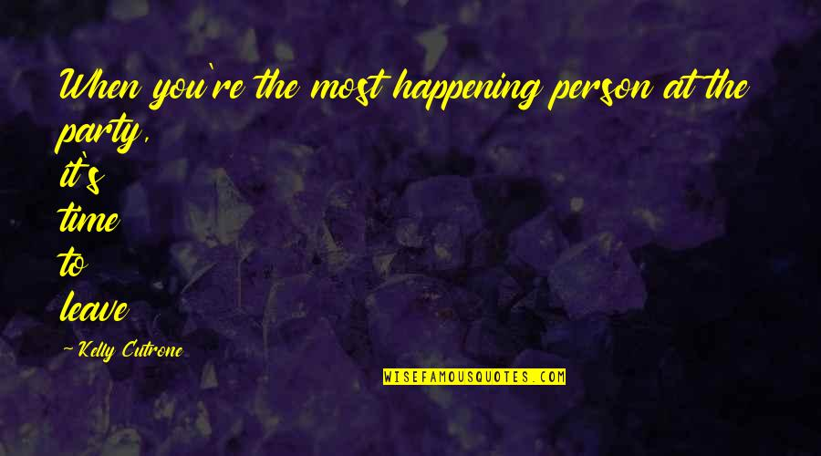 Leave Your Own Life Quotes By Kelly Cutrone: When you're the most happening person at the