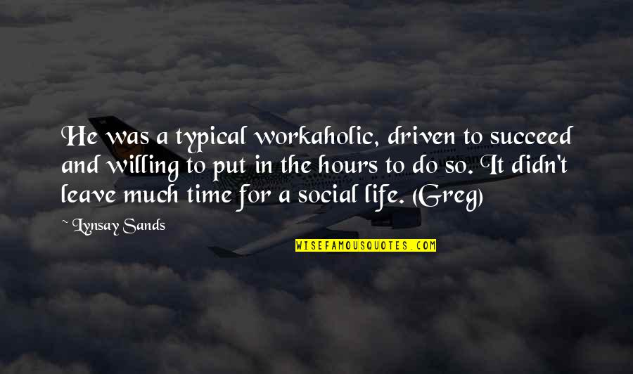 Leave Your Own Life Quotes By Lynsay Sands: He was a typical workaholic, driven to succeed