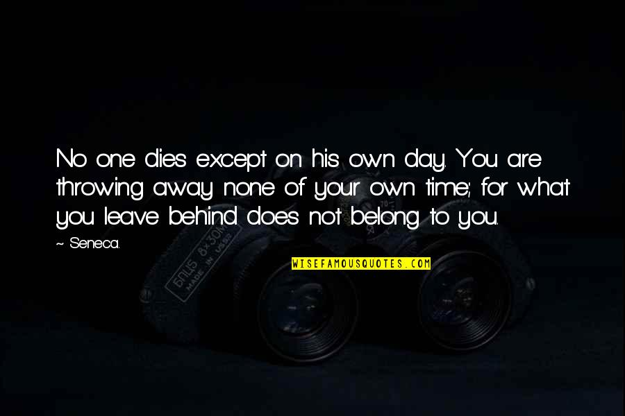 Leave Your Own Life Quotes By Seneca.: No one dies except on his own day.