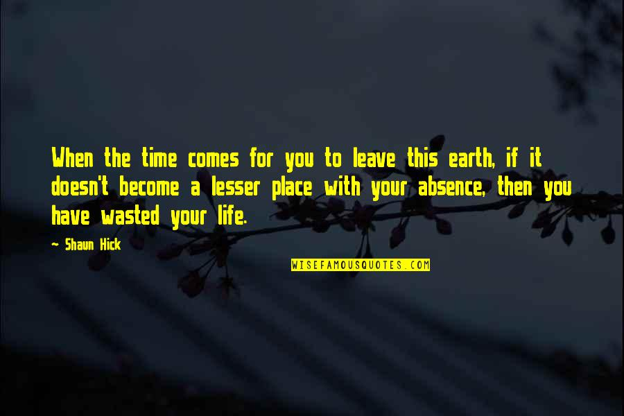 Leave Your Own Life Quotes By Shaun Hick: When the time comes for you to leave