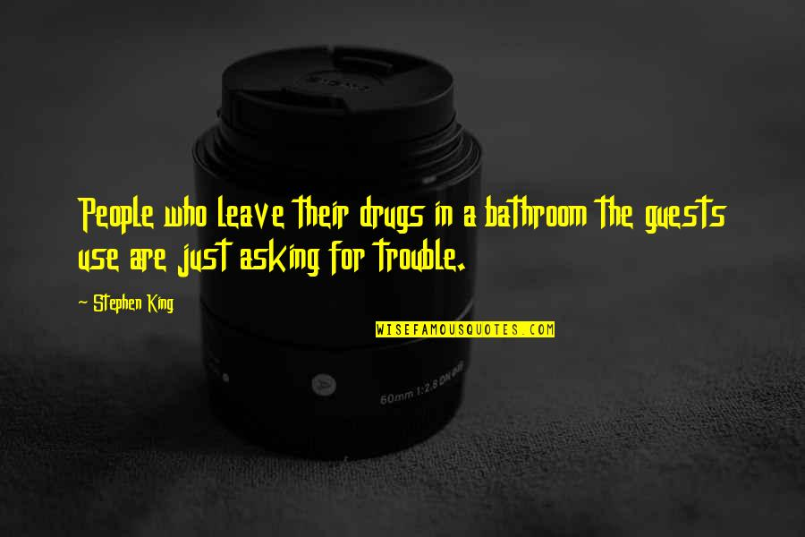 Leave Your Own Life Quotes By Stephen King: People who leave their drugs in a bathroom