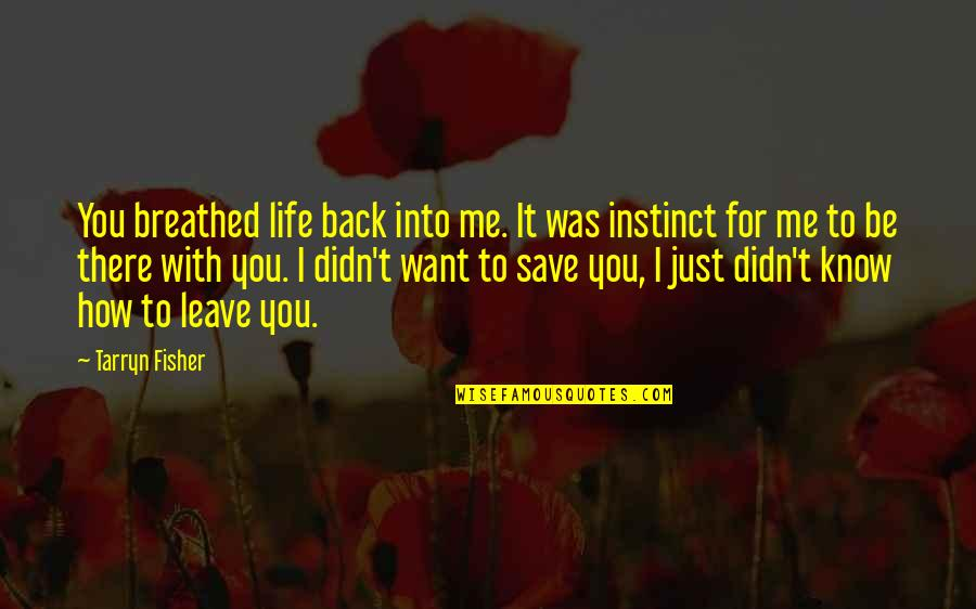 Leave Your Own Life Quotes By Tarryn Fisher: You breathed life back into me. It was