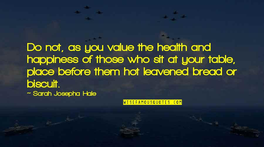 Leavened Quotes By Sarah Josepha Hale: Do not, as you value the health and