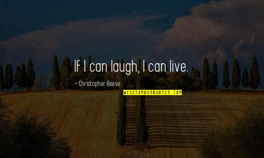 Leaving A Cheating Man Quotes By Christopher Reeve: If I can laugh, I can live.