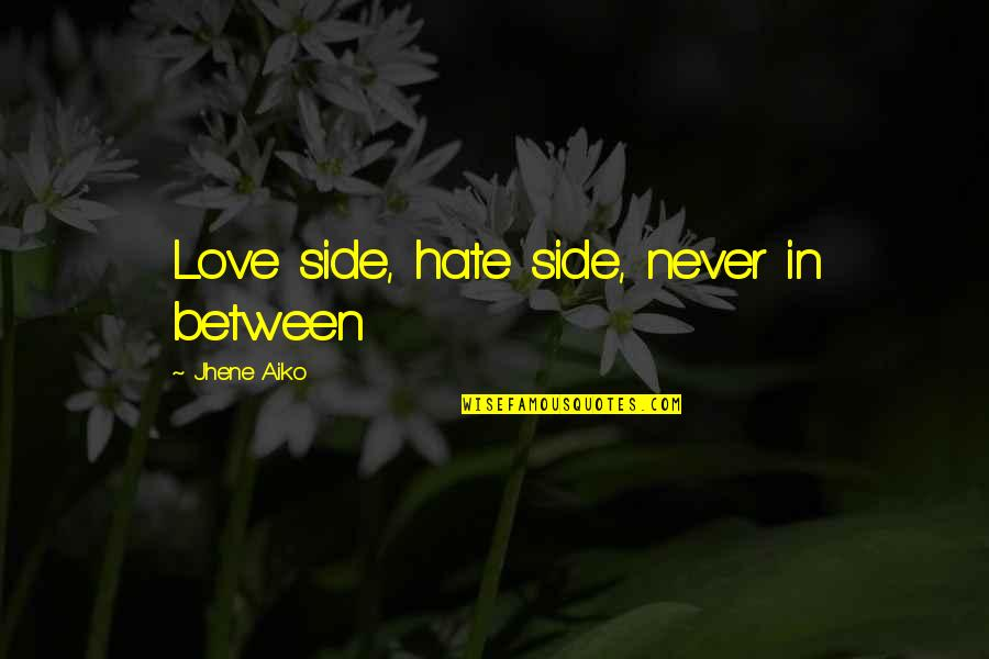 Leaving A Cheating Man Quotes By Jhene Aiko: Love side, hate side, never in between