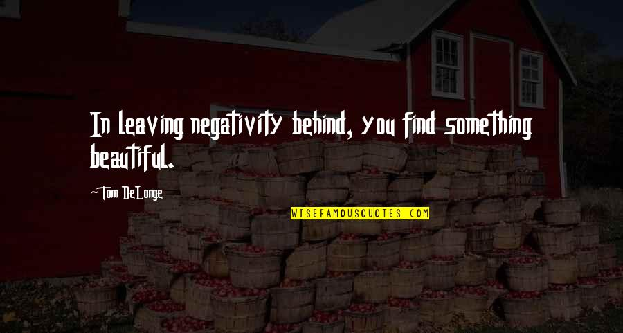 Leaving All The Negativity Behind Quotes Top 1 Famous Quotes About