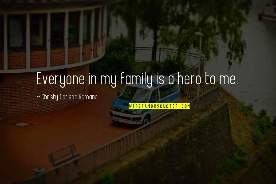 Leaving College Life Quotes By Christy Carlson Romano: Everyone in my family is a hero to