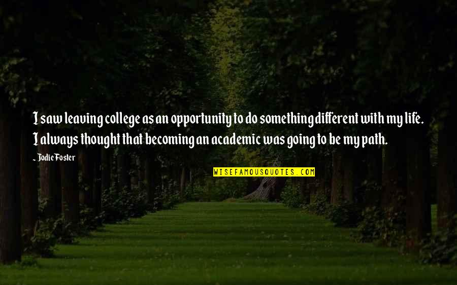 Leaving College Life Quotes By Jodie Foster: I saw leaving college as an opportunity to
