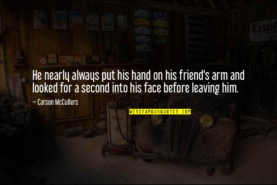 Leaving Him Quotes By Carson McCullers: He nearly always put his hand on his