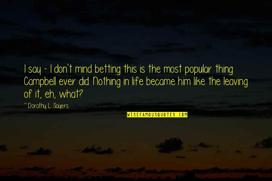 Leaving Him Quotes By Dorothy L. Sayers: I say - I don't mind betting this