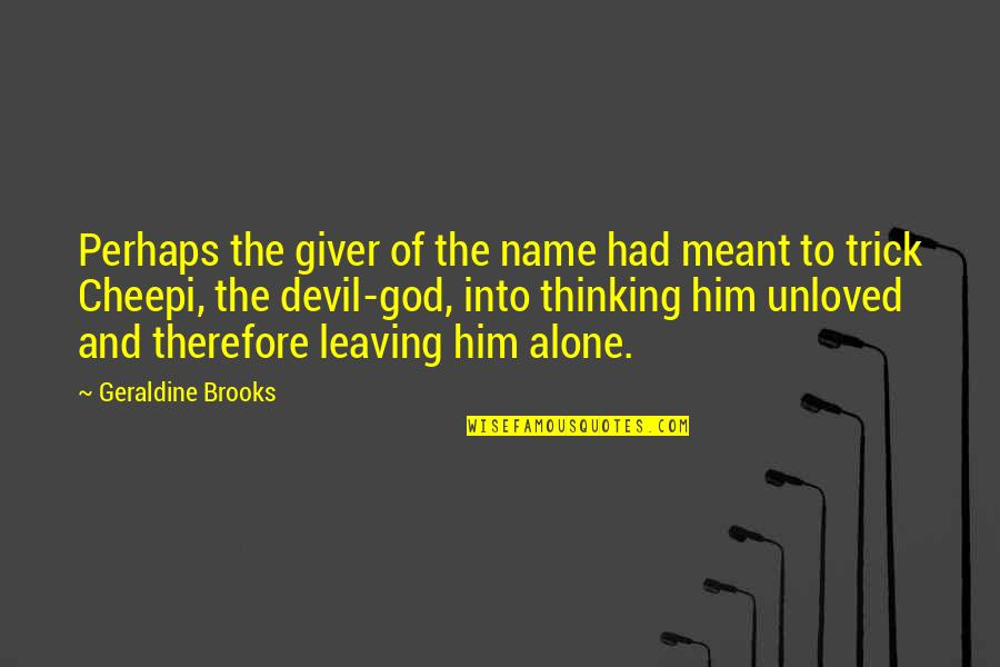 Leaving Him Quotes By Geraldine Brooks: Perhaps the giver of the name had meant