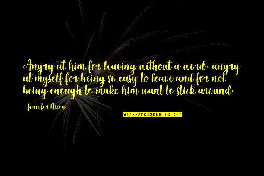 Leaving Him Quotes By Jennifer Niven: Angry at him for leaving without a word,