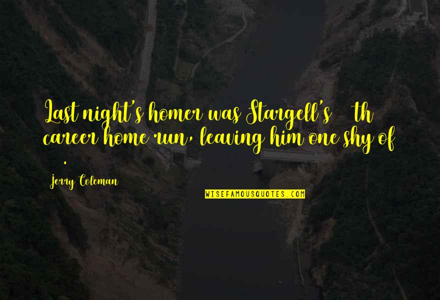 Leaving Him Quotes By Jerry Coleman: Last night's homer was Stargell's 399th career home