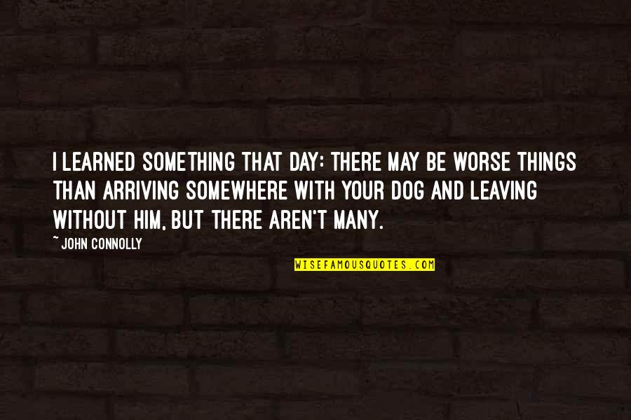 Leaving Him Quotes By John Connolly: I learned something that day: there may be